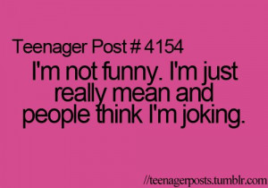 897ae1cadd07333e_im_not_funny._im_just_really_mean_and_people_think_im ...