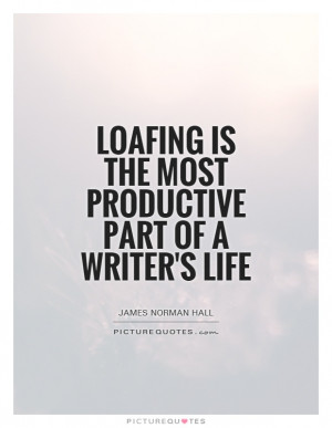 is the most productive part of a writer 39 s life Picture Quote 1