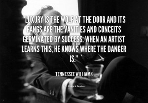 Luxury is the wolf at the door and its fangs are the vanities and ...