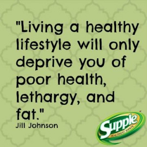 living a healthy lifestyle will only deprive you of poor health ...