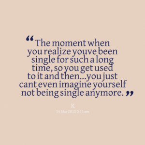 The moment when you realize you´ve been single for such a long time ...