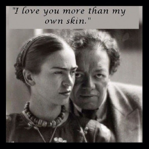 kahlo quotes | love you more than my own skin-Frida Kahlo | Quotes ...