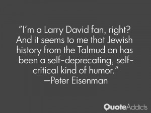 Larry David fan, right? And it seems to me that Jewish history ...