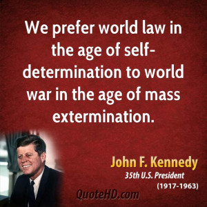We prefer world law in the age of self-determination to world war in ...