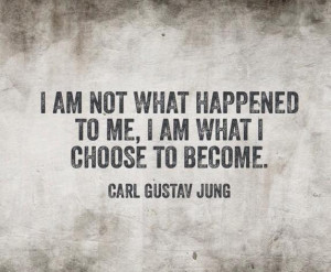 am Not What Happpened to Me I am What I Choose to Become