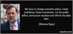 ... , restructure taxation and reform the labor laws. - Mariano Rajoy