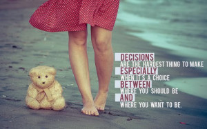 Decisions are the hardest thing to make