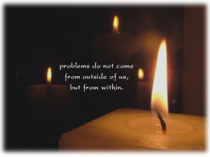 ... quotes, Problems do not come from outside of us, but from within