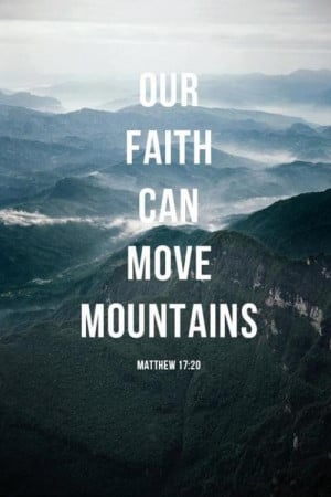 Our Faith Can Move Mountains - Bible Quote