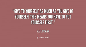 Give to yourself as much as you give of yourself! This means you have ...