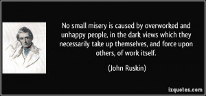 No small misery is caused by overworked and unhappy people, in the ...