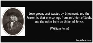Love grows. Lust wastes by Enjoyment, and the Reason is, that one ...