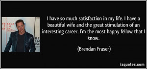 quote-i-have-so-much-satisfaction-in-my-life-i-have-a-beautiful-wife ...