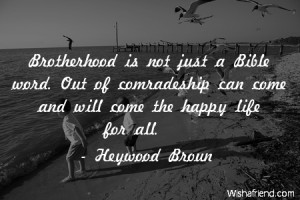brotherhood-Brotherhood is not just a Bible word. Out of comradeship ...