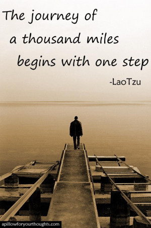 The journey of a thousand miles begins with one step -Lao Tzu # ...