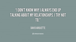 don't know why I always end up talking about my relationships. I try ...