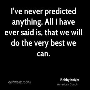 bobby knight bobby knight ive never predicted anything all i have jpg
