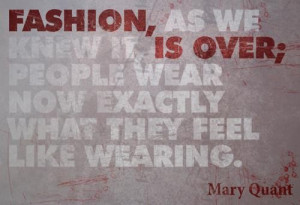 Great quotes, sayings, fashion is over, mary quant