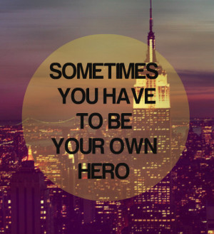 Be Your Own Hero Quotes Tumblr Be your own hero quotes tumblr
