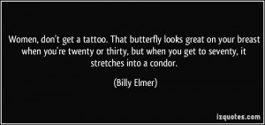 Women, don't get a tattoo. That butterfly looks great on your breast ...