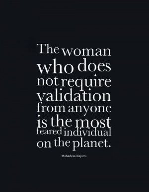 ... validation from anyone is the most feared individual on the planet