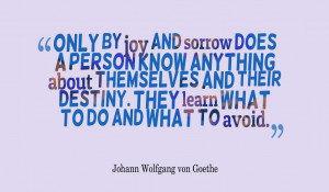 Only by joy and sorrow does a person know anything about ...