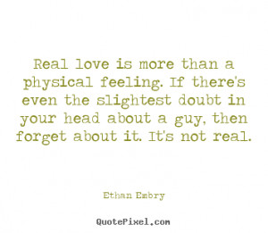 Ethan Embry picture quotes - Real love is more than a physical feeling ...