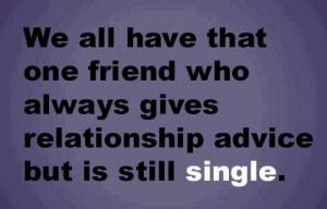 we all have that one friend who always gives relationship advice but ...