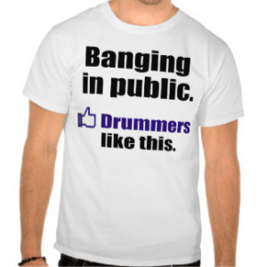 Funny Drummer Quote: Banging in public Shirts