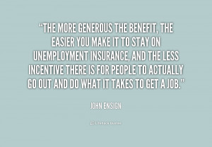 quote John Ensign the more generous the benefit the easier 157665 png