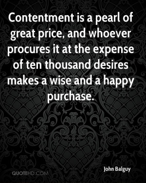 Contentment is a pearl of great price, and whoever procures it at the ...
