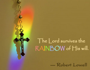The Lord survives the rainbow of His will.