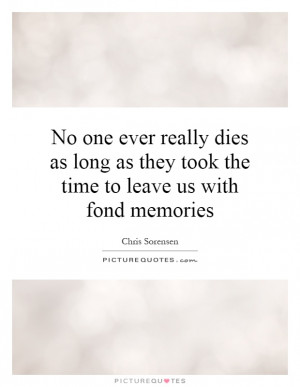 ... as they took the time to leave us with fond memories Picture Quote #1