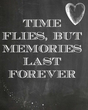 Time Flies But Memories Last Forever
