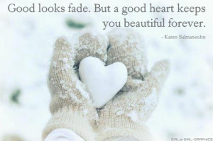 ... Looks Fade,But a Good Heart Keeps You Beautiful Forever ~ Beauty Quote