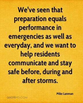 We've seen that preparation equals performance in emergencies as well ...