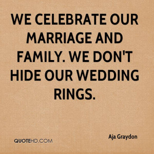 We celebrate our marriage and family. We don't hide our wedding rings.