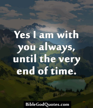 ... very end of time yes i am with you always until the very end of time