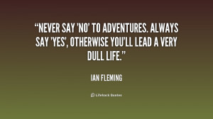quote-Ian-Fleming-never-say-no-to-adventures-always-say-177820.png
