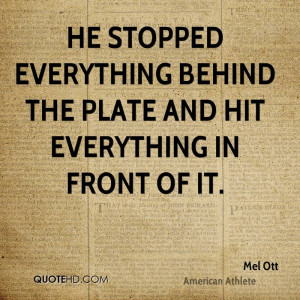 He stopped everything behind the plate and hit everything in front of ...