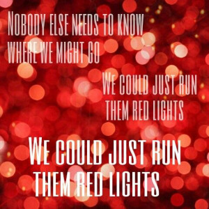 ... go we could just run them red lights we could just run them red lights