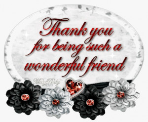 """Thank You For Being Such A Wonderful Friend """""""
