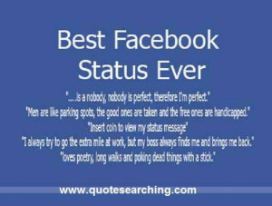 Face book status ever nobody is perfect, there fore I'm perfect ...