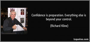 Confidence is preparation. Everything else is beyond your control ...