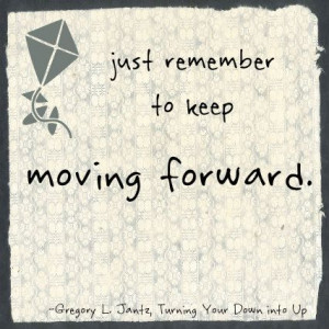 Just remember to keep moving forward.