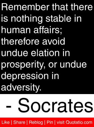 ... , or undue depression in adversity. – Socrates #quotes #quotations
