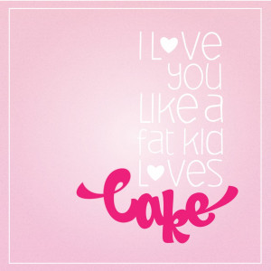 Fat Kid Loves Cake Quotes