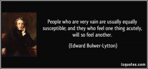 People who are very vain are usually equally susceptible; and they who ...