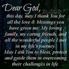 Dear God, please bless, protect and guide my family, friends and ...