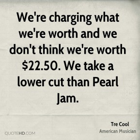 tre-cool-tre-cool-were-charging-what-were-worth-and-we-dont-think.jpg